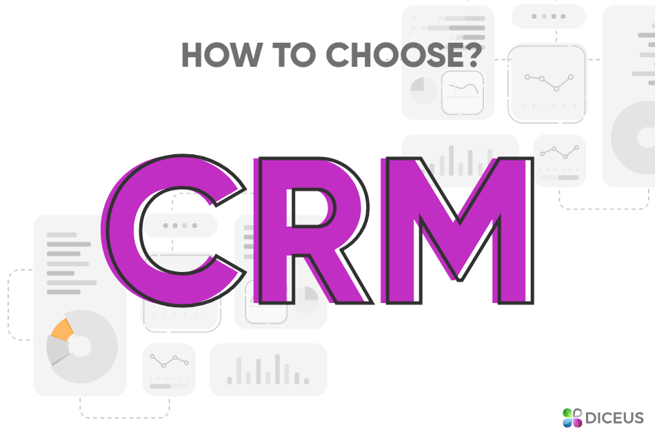 How to choose the right CRM - Diceus