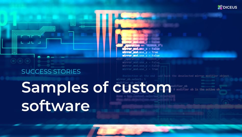 Successful samples of custom software | Diceus